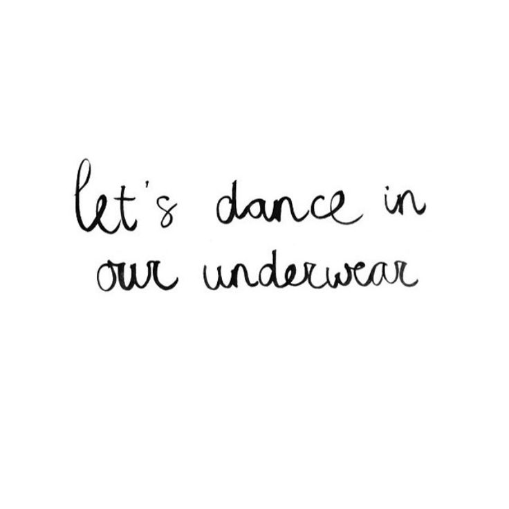 Let's dance in our underwear