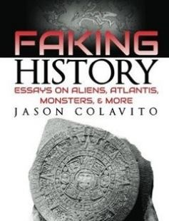Faking History: Essays on Aliens Atlantis Monsters and More free download by Jason Colavito ISBN: 9781482387827 with BooksBob. Fast and free eBooks download.  The post Faking History: Essays on Aliens Atlantis Monsters and More Free Download appeared first on Booksbob.com.
