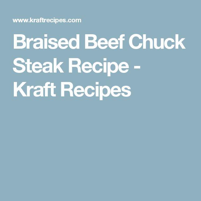 Braised Beef Chuck Steak Recipe - Kraft Recipes