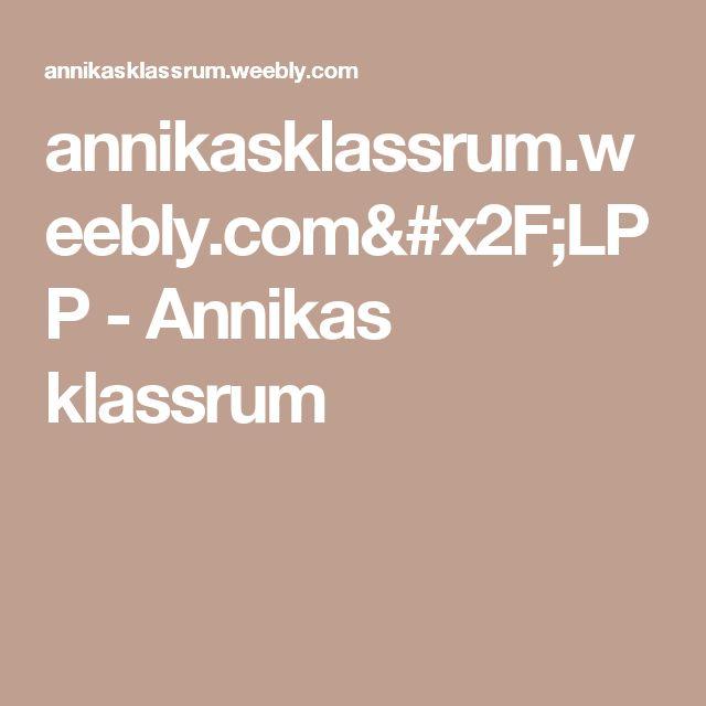 annikasklassrum.weebly.com/LPP - Annikas klassrum