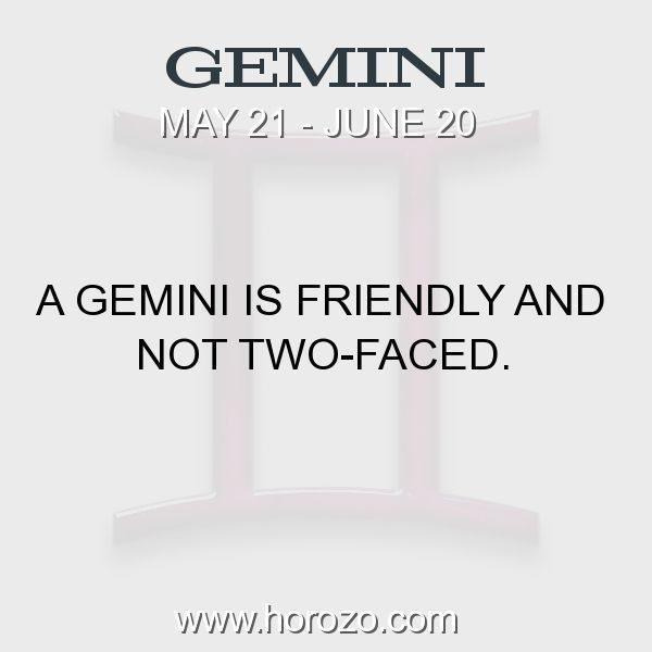 Fact about Gemini: A Gemini is friendly and not two-faced. #gemini, #geminifact, #zodiac. Astro Social Network: https://www.horozo.com Fresh Horoscopes: https://www.horozo.com/daily-horoscope Tarot Card Readings: https://www.horozo.com/tarot-cards Personality Test: https://www.horozo.com/personality-type-test Chinese Astrology: https://www.horozo.com/chinese-horoscopes Zodiac Compatibility: https://www.horozo.com/partner-compatibility-by-zodiac-signs Meanings of numbers:
