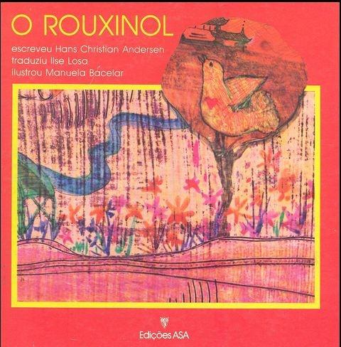 O rouxinol / escreveu Hans Christian Andersen ; trad. Ilse Losa ; il. Manuela Bacelar. - Porto : Asa, [198-?] (1982). - 32 p. : il. ; 21 x 21 cm. - (Histórias de todos os tempos)   http://catalogo.bmel.pt
