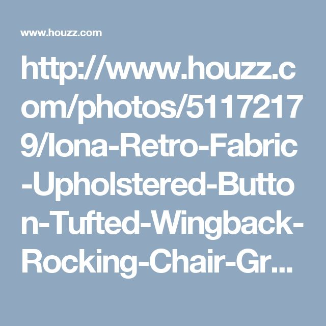 http://www.houzz.com/photos/51172179/Iona-Retro-Fabric-Upholstered-Button-Tufted-Wingback-Rocking-Chair-Gray-transitional-rocking-chairs