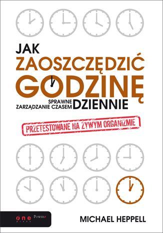 Jak zaoszczędzić godzinę dziennie? Sprawne zarządzanie czasem  Autor: Michael Heppell  #zarzadzanieczasem, #brakczasu, #czas, #organizacjaczasu