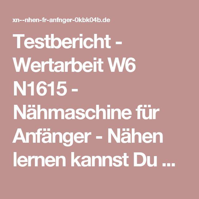 Testbericht - Wertarbeit W6 N1615 - Nähmaschine für Anfänger - Nähen lernen kannst Du bei uns - Nähen für Anfänger