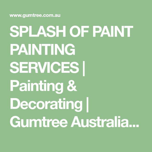 SPLASH OF PAINT PAINTING SERVICES   Painting & Decorating   Gumtree Australia Glenorchy Area - Claremont   1131994218