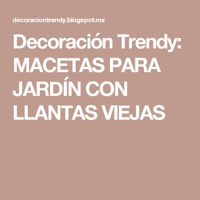 Decoración Trendy: MACETAS PARA JARDÍN CON LLANTAS VIEJAS