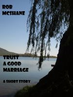 Smashwords – Trust A Good Marriage —a book by Rob McShane A note accidentally left where it could be read and a marriage is under strain. What are our perceptions based on? Assumptions are dangerous things.