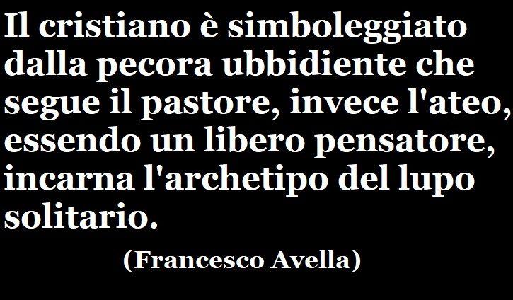 «Il cristiano è simboleggiato dalla pecora ubbidiente che segue il pastore, invece l'ateo, essendo un libero pensatore, incarna l'archetipo del lupo solitario.» (Francesco Avella) #francescoavella #scrittoreateo #atheistwriter #atheism #ateismo