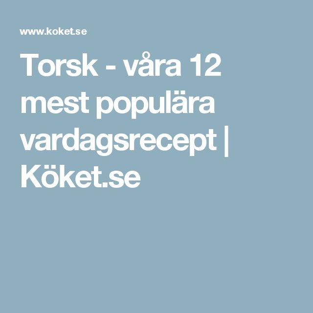 Torsk - våra 12 mest populära vardagsrecept   Köket.se