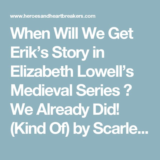 When Will We Get Erik's Story in Elizabeth Lowell's Medieval Series ? We Already Did! (Kind Of) by Scarlettleigh