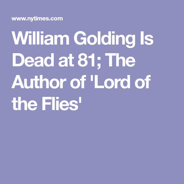 William Golding Is Dead at 81; The Author of 'Lord of the Flies'