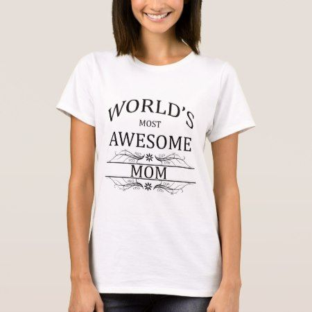 World's Most Awesome Mom T-Shirt - click to get yours right now!