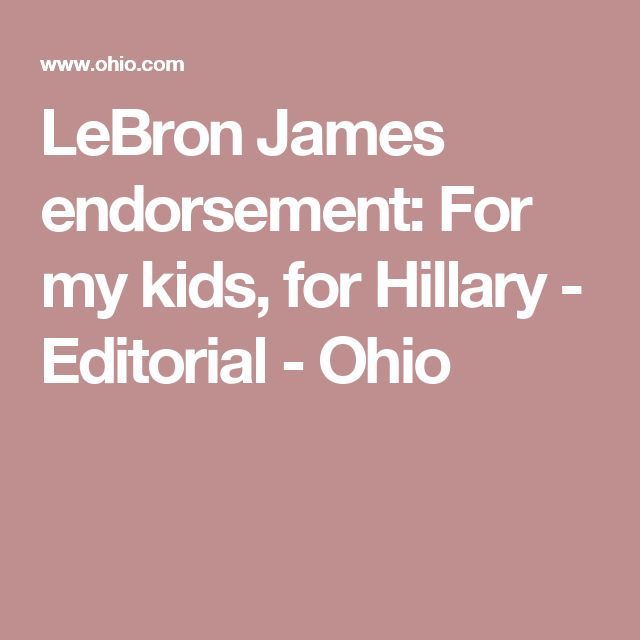 LeBron James endorsement: For my kids, for Hillary - Editorial - Ohio