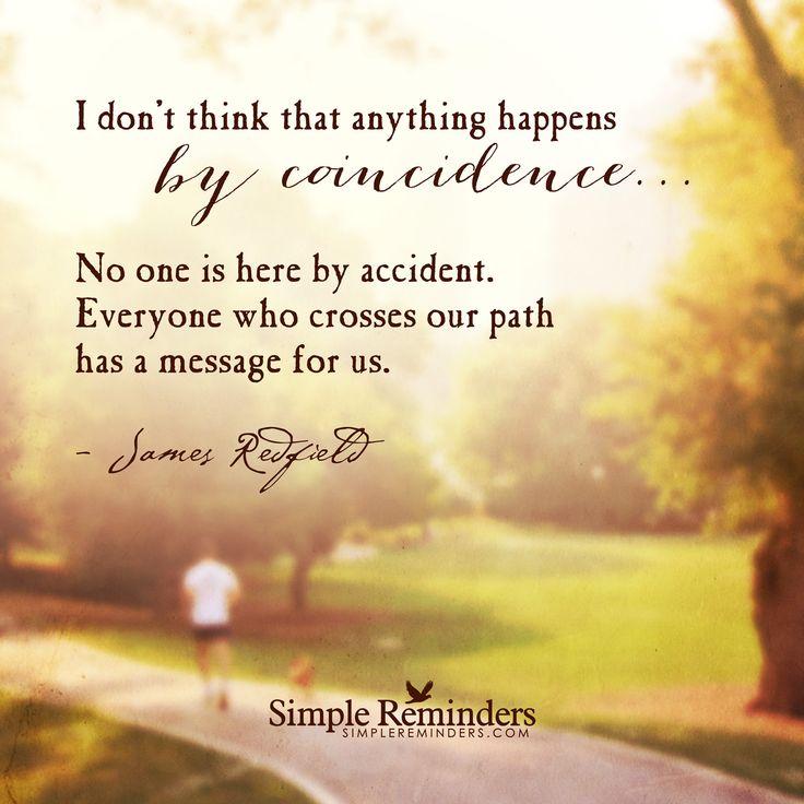 """""""Nothing happens by coincidence"""" by James Redfield, rien n'arrive par hasard, connu un petit rappel utile... surtout dans les moments ou on se sent coincés.. se dire que des messages se délivrent tout autour de nous!"""