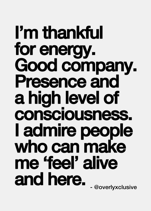 """""""... people who can make me 'feel' alive and here"""""""