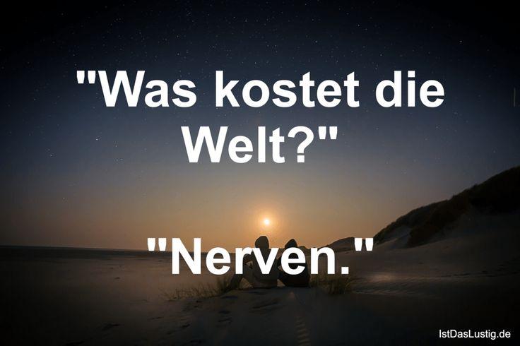 """""""Was kostet die Welt?"""" """"Nerven."""" ... gefunden auf https://www.istdaslustig.de/spruch/2033 #lustig #sprüche #fun #spass"""