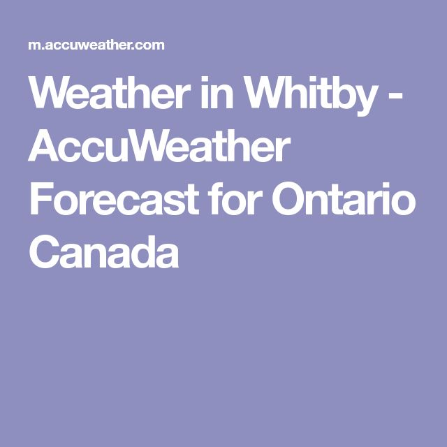 Weather in Whitby - AccuWeather Forecast for Ontario Canada