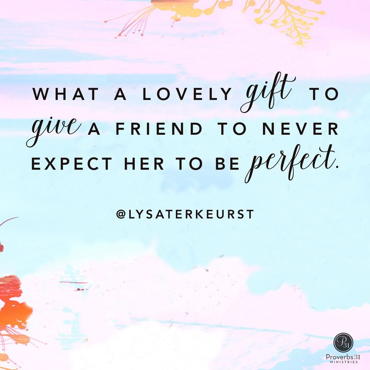 """""""What a lovely gift to give a friend to never expect her to be perfect."""" - Lysa TerKeurst    Click here to see the rest of today's P31 radio show ---> http://proverbs31.org/?p=3340"""
