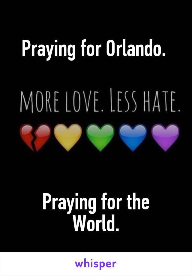 Praying for Orlando.        Praying for the World.