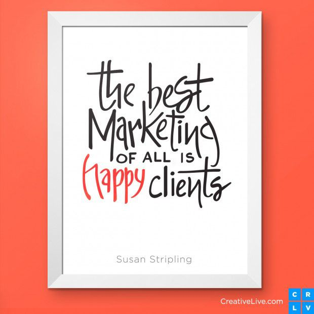 """""""the best marketing of all is happy clients"""" - @susanstripling"""