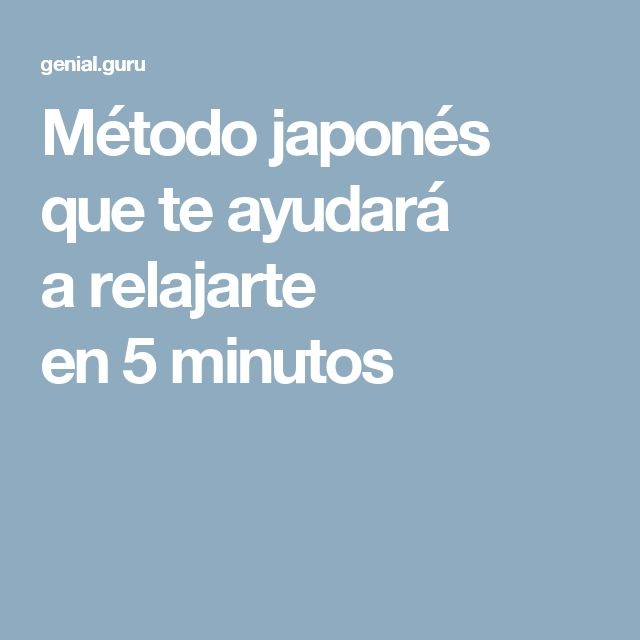 Método japonés que teayudará arelajarte en5minutos