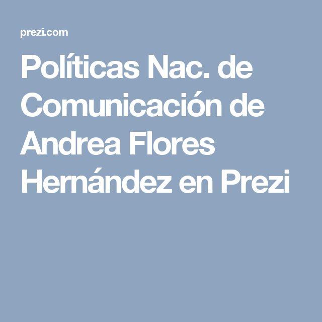 Políticas Nac. de Comunicación de Andrea Flores Hernández en Prezi