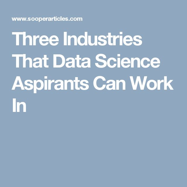 Three Industries That Data Science Aspirants Can Work In