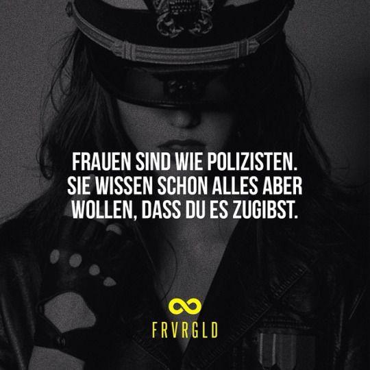 ...Frauen sind wie Polizisten....!!!☺☺