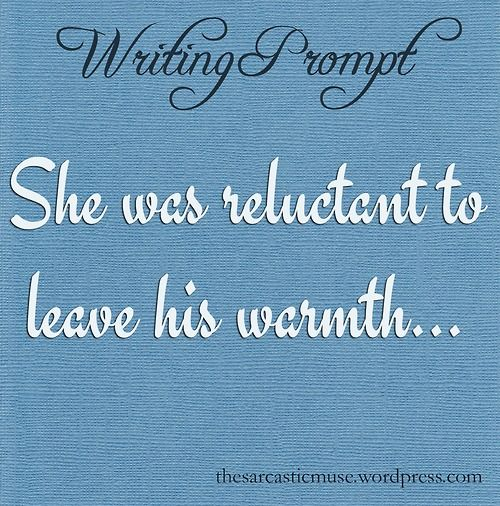 Writing Prompt - reluctant to leave his warmth