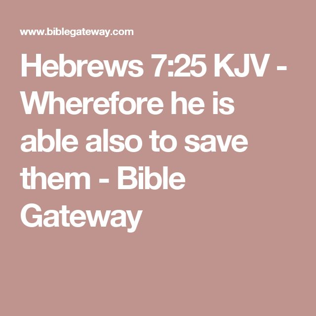 Hebrews 7:25 KJV - Wherefore he is able also to save them - Bible Gateway