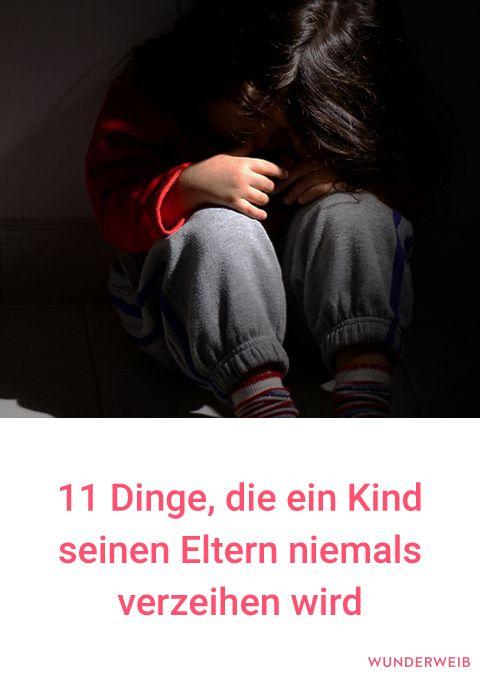 11 Dinge, die ein Kind seinen Eltern niemals verzeiht