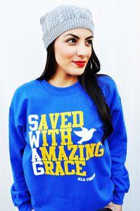 saved with amazing grace sweatshirt - Bing Images: Birthday Presents, Christian, Fashion, Swag, Style, Clothing, Amazing Grace, Royal Blue, T Shirts