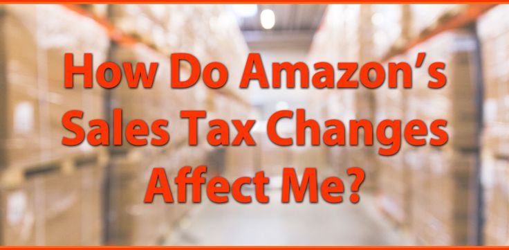 How Do Amazon's Sales Tax Changes Affect Me?