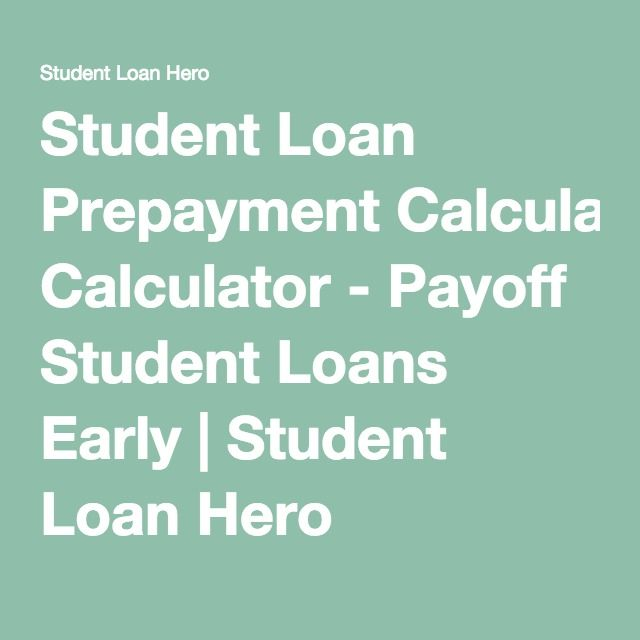 Student Loan Prepayment Calculator - Payoff Student Loans Early | Student Loan Hero