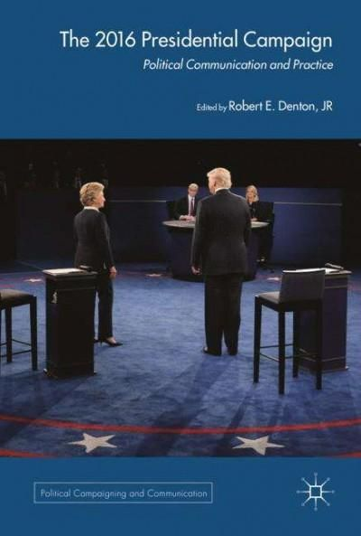 The 2016 Us Presidential Campaign: Political Communication and Practice