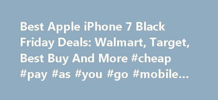 Best Apple iPhone 7 Black Friday Deals: Walmart, Target, Best Buy And More #cheap #pay #as #you #go #mobile #phones http://mobile.remmont.com/best-apple-iphone-7-black-friday-deals-walmart-target-best-buy-and-more-cheap-pay-as-you-go-mobile-phones/  Best Apple iPhone 7 Black Friday Deals: Walmart, Target, Best Buy And More Apple iPhone 7 Black Friday Deals Black Friday is just around the corner, and everyone is ready to shop at discounted prices. Several excellent Apple iPhone 7 Black Friday…
