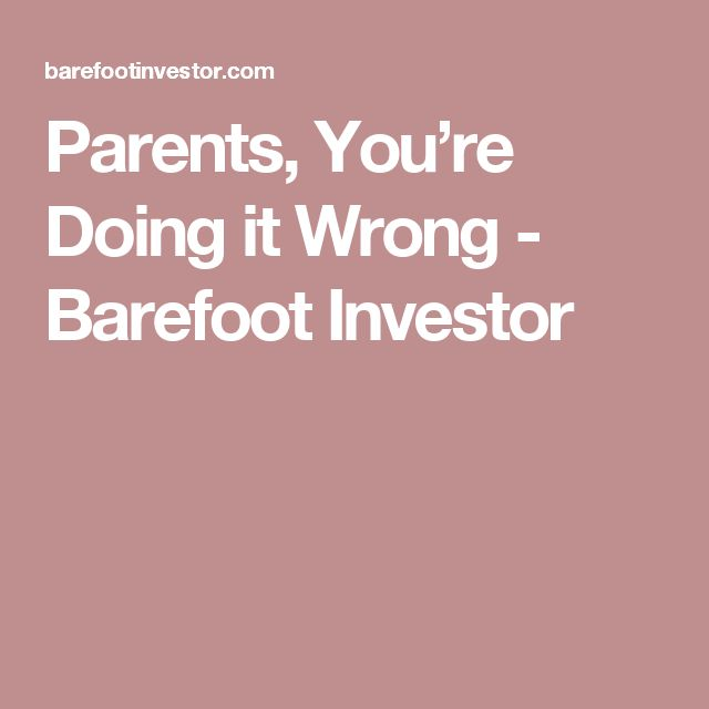 Parents, You're Doing it Wrong - Barefoot Investor