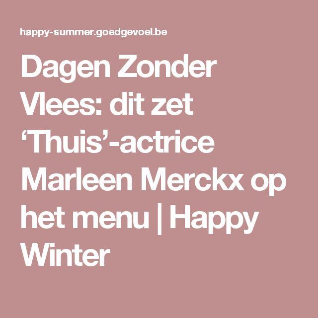 Dagen Zonder Vlees: dit zet 'Thuis'-actrice Marleen Merckx op het menu   Happy Winter