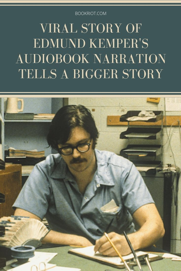 Viral Story Of Edmund Kemper S Audiobook Narration Tells Bigger Story Audio Books Books On Tape Kemper