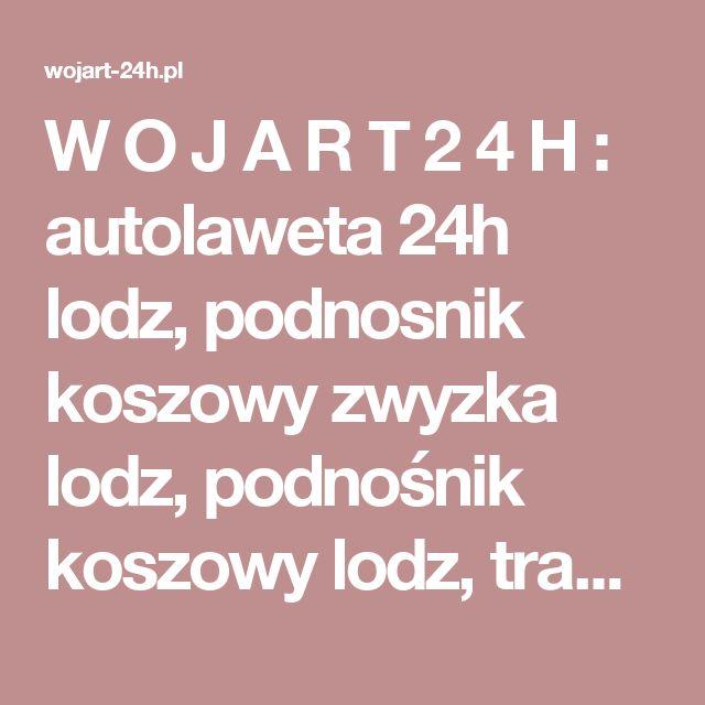W  O  J  A  R  T  2  4  H : autolaweta 24h lodz, podnosnik koszowy zwyzka lodz, podnośnik koszowy lodz, transport 3.5t lodz,  zwyzka lodz, zwyżka łódź