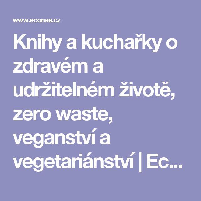 Knihy a kuchařky o zdravém a udržitelném životě, zero waste, veganství a vegetariánství | Econea
