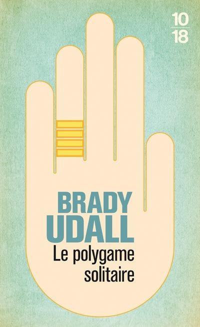 Le polygame solitaire / Brady Udall