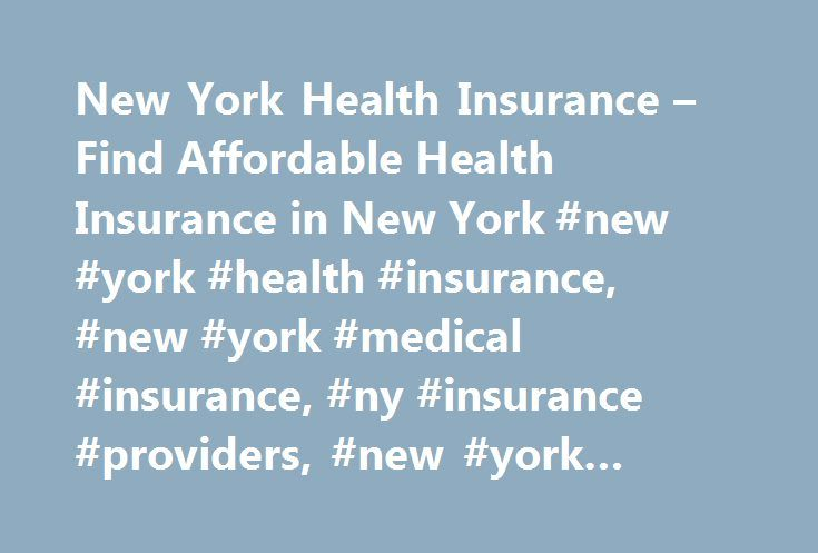 New York Health Insurance – Find Affordable Health Insurance in New York #new #york #health #insurance, #new #york #medical #insurance, #ny #insurance #providers, #new #york #health #plans http://houston.remmont.com/new-york-health-insurance-find-affordable-health-insurance-in-new-york-new-york-health-insurance-new-york-medical-insurance-ny-insurance-providers-new-york-health-plans/  # New York Health Insurance New York Medical Insurance Statistics Consider the following statistics about…