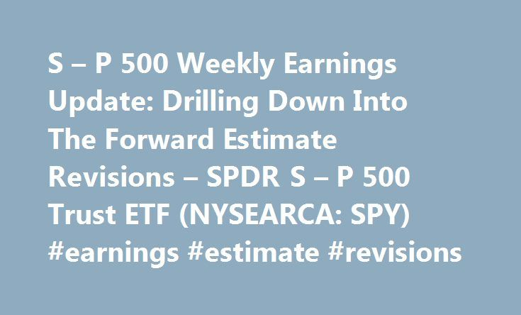 S – P 500 Weekly Earnings Update: Drilling Down Into The Forward Estimate Revisions – SPDR S – P 500 Trust ETF (NYSEARCA: SPY) #earnings #estimate #revisions http://earnings.remmont.com/s-p-500-weekly-earnings-update-drilling-down-into-the-forward-estimate-revisions-spdr-s-p-500-trust-etf-nysearca-spy-earnings-estimate-revisions-3/  #earnings estimate revisions # S & P 500 Weekly Earnings Update: Drilling Down Into The Forward Estimate Revisions With the unofficial end of Q2 '16 earnings…