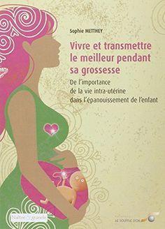 Vivre et transmettre le meilleur pendant sa grossesse : De l'importance de la vie intra-utérine dans l'épanouissement de l'enfant de Sophie Metthey http://www.amazon.fr/dp/2840584565/ref=cm_sw_r_pi_dp_.302ub0PFD72B