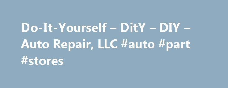 Do-It-Yourself – DitY – DIY – Auto Repair, LLC #auto #part #stores http://japan.remmont.com/do-it-yourself-dity-diy-auto-repair-llc-auto-part-stores/  #diy auto repair # Do-It-Yourself (DitY/DIY) Auto Repair, LLC DitY Mission: To provide mechanical expertise, tools and a safe environment for vehicle owners to do automotive repair work on their own vehicles at a reasonable price, to reduce maintenance costs and to reduce their total cost of ownership. DitY Vision: To provide quality…