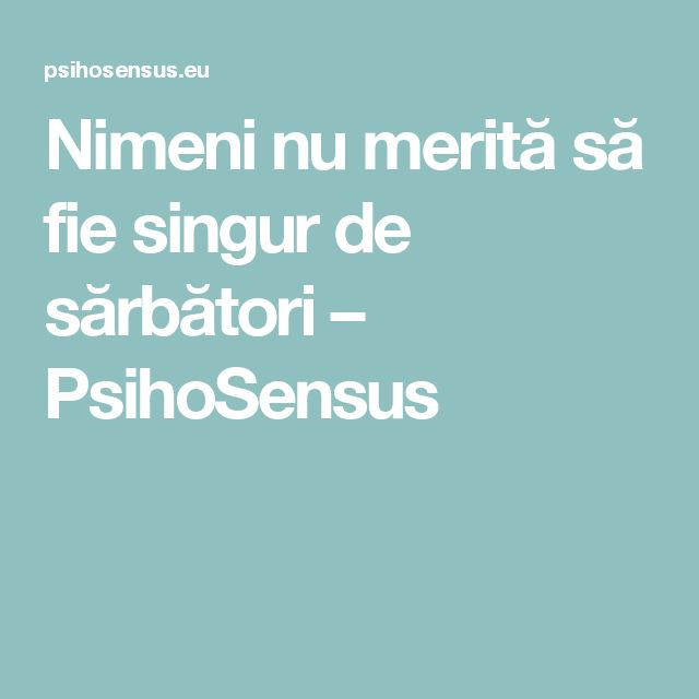 Nimeni nu merită să fie singur de sărbători – PsihoSensus