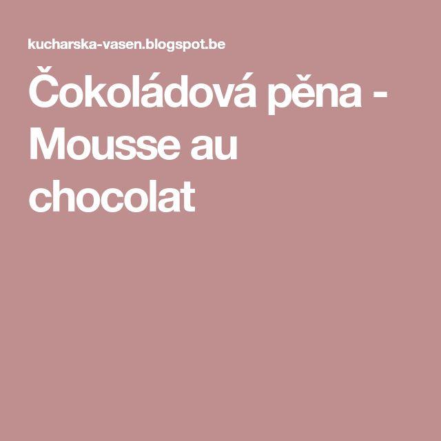 Čokoládová pěna - Mousse au chocolat