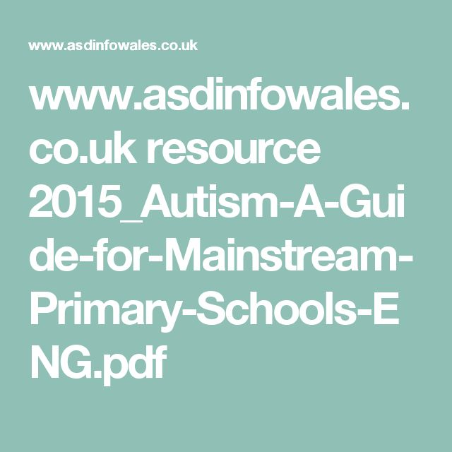 www.asdinfowales.co.uk resource 2015_Autism-A-Guide-for-Mainstream-Primary-Schools-ENG.pdf
